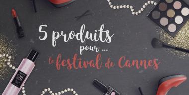 Secrets beauté : 5 produits pour...une mise en beauté digne du Festival de Cannes !