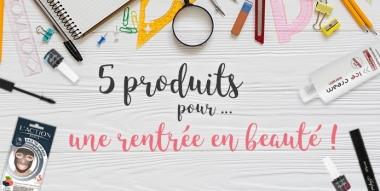 Secrets beauté : 5 produits pour...réussir sa rentrée beauté !
